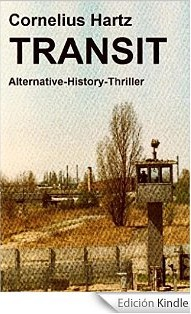 TRANSIT – Alternative-History-Thriller [Kindle Edition] von Cornelius Hartz